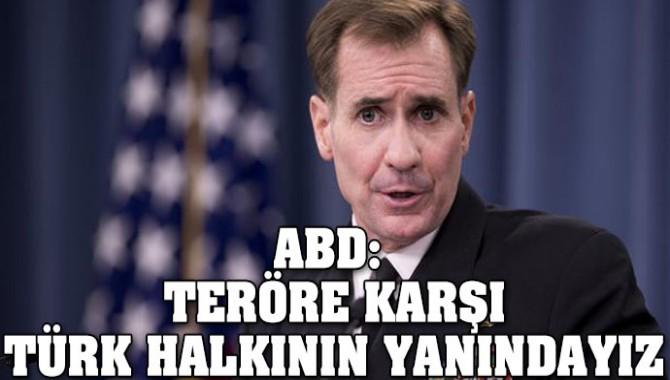 ABD: Teröre karşı Türk halkının yanındayız