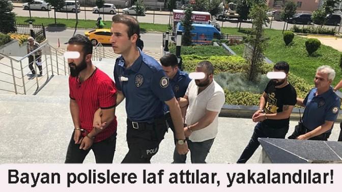 BAYAN POLİSLERE LAF ATMIŞLARDI YAKALANDILAR